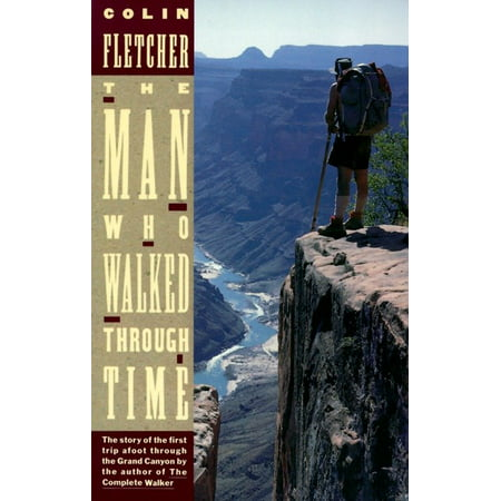 The Man Who Walked Through Time : The Story of the First Trip Afoot Through the Grand