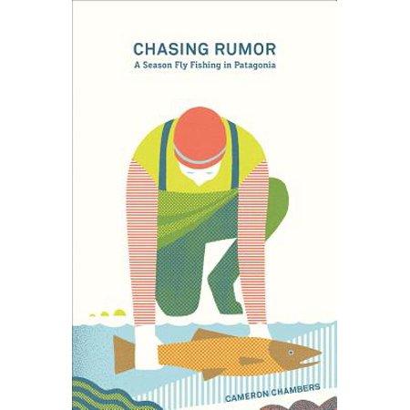 Chasing Rumor : A Season Fly Fishing in Patagonia ()