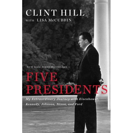 Five Presidents  My Extraordinary Journey With Eisenhower  Kennedy  Johnson  Nixon  And Ford