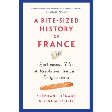 A Bite-Sized History of France : Gastronomic Tales of Revolution, War, and Enlightenment (History French Revolution)