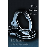 Fifty Shades Freed : Book Three of the Fifty Shades Trilogy