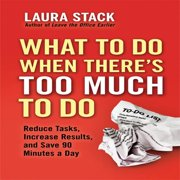 What To Do When There's Too Much To Do - Audiobook