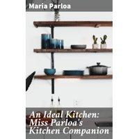 An Ideal Kitchen: Miss Parloa's Kitchen Companion - eBook