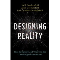 Designing Reality : How to Survive and Thrive in the Third Digital Revolution