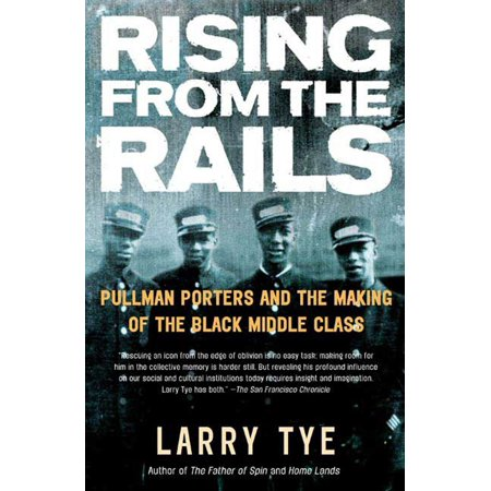 Rising from the Rails : Pullman Porters and the Making of the Black Middle (Expandable Pullman)