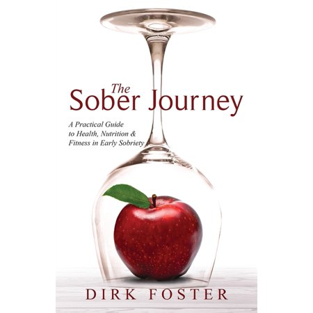 The Sober Journey: The Sober Journey : A Practical Guide to Health, Nutrition and Fitness in Early Sobriety (Series #2) (Paperback)