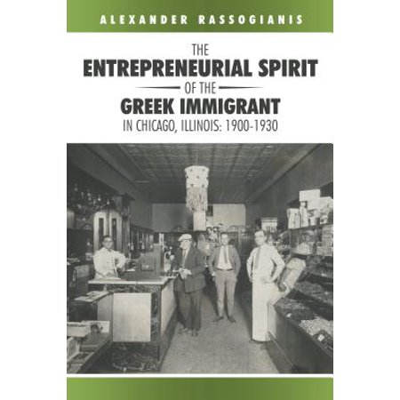 The Entrepreneurial Spirit of the Greek Immigrant in Chicago, Illinois: 1900-1930 -