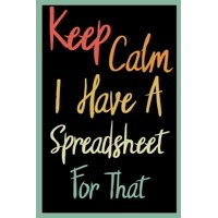 Keep Calm I Have A Spreadsheet For That: Coworker Office Funny Gag Notebook Wide Ruled Lined Journal 6x9 Inch ( Legal ruled ) Family Gift Idea Mom Dad or Kids in Holidays (Paperback)