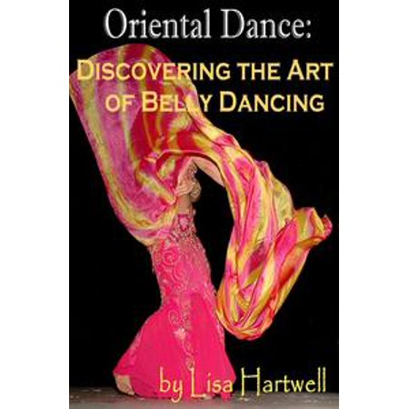 Oriental Dance: Discovering the Art of Belly Dancing - eBook