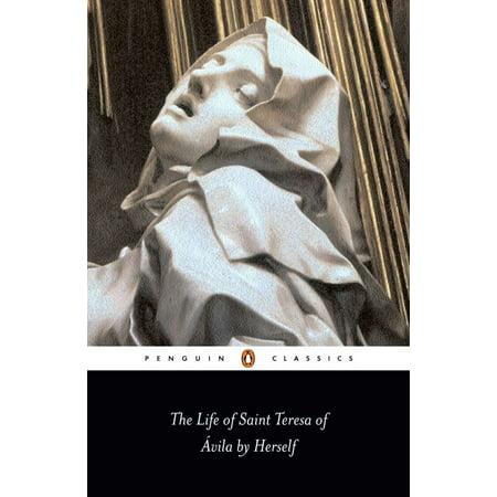 The Life of Saint Teresa of Avila by Herself (St Teresa Of Avila Patron Saint Of)