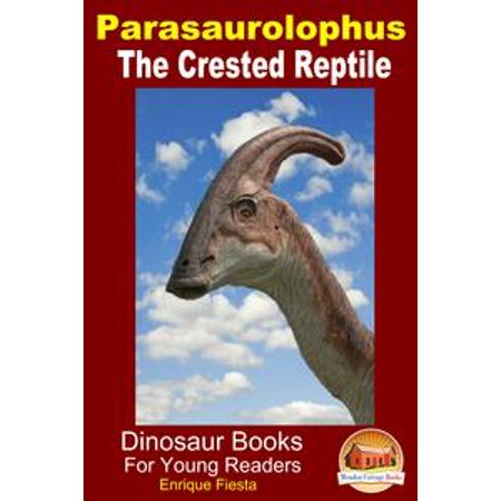- Parasaurolophus: The Crested Reptile - eBook