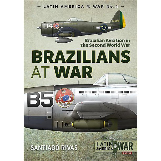 Latin America@War: Brazilians at War: Brazilian Aviation in the Second World War (Paperback)
