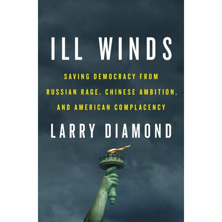 Ill Winds : Saving Democracy from Russian Rage, Chinese Ambition, and American (Chinese Wind Gong)
