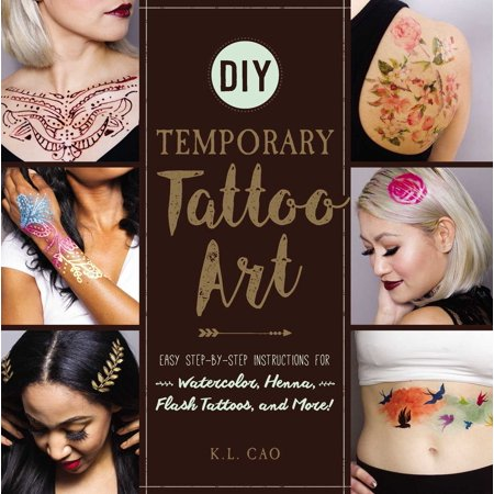 DIY Temporary Tattoo Art : Easy Step-by-Step Instructions for Watercolor, Henna, Flash Tattoos, and