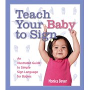 Teach Your Baby to Sign : An Illustrated Guide to Simple Sign Language for Babies