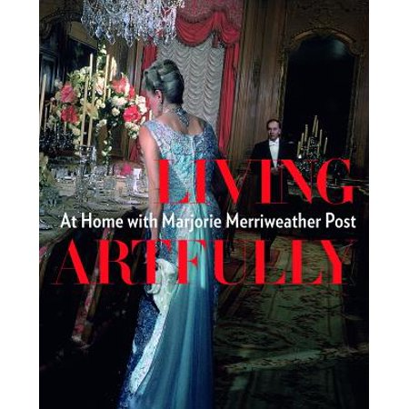 Living Artfully : At Home with Marjorie Merriweather Post (Marjorie Post)
