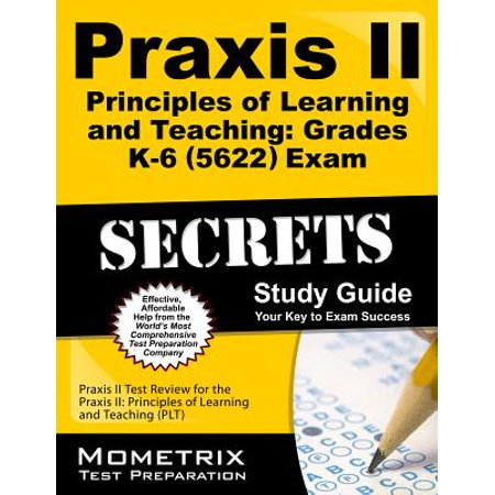 Praxis II Principles of Learning and Teaching: Grades K-6 (5622) Exam Secrets Study Guide : Praxis II Test Review for the Praxis II: Principles of Learning and Teaching