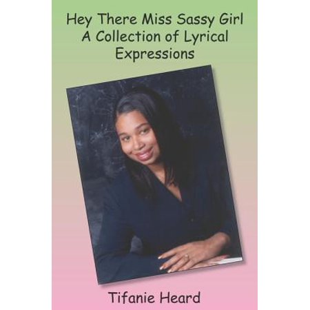 Hey There Miss Sassy Girl a Collection of Lyrical Expressions - -