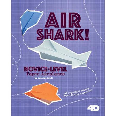 Air Shark! Novice-Level Paper Airplanes : 4D an Augmented Reading Paper-Folding Experience - Paper Shark