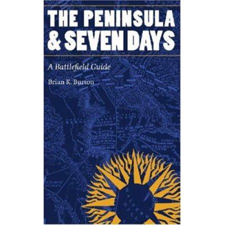The Peninsula And Seven Days  A Battlefield Guide