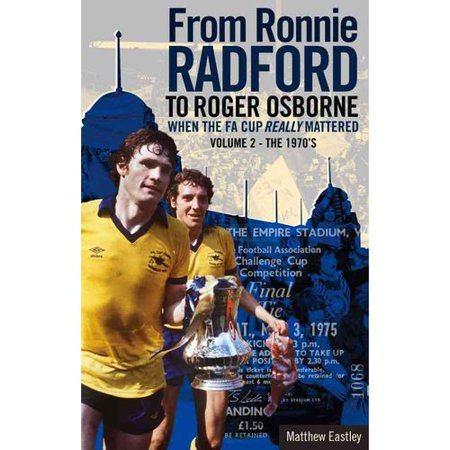 From Ronnie Radford to Roger Osborne: When the FA Cup Really Mattered The 1970s by