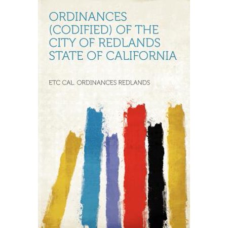 Ordinances (Codified) of the City of Redlands State of California](Party City Redlands Ca)
