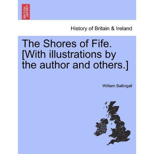 The Shores of Fife. [With Illustrations by the Author and Others.]