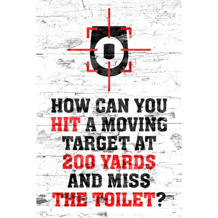 How Can You Hit A Moving Target At 200 Yards And Miss The Toilet ? Quote Funny Shooting Humor Sign