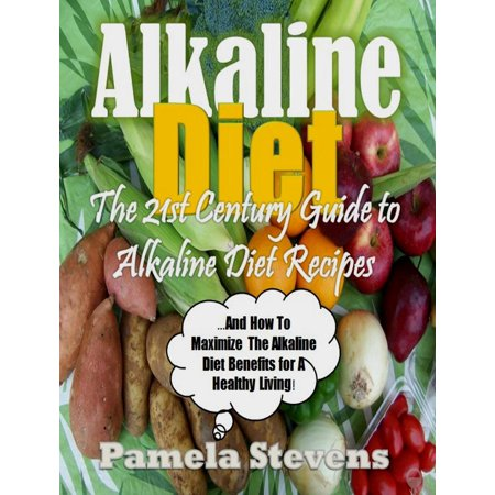 Alkaline Diet: The 21st Century Guide To Alkaline Diet Recipes and How To Maximize The Alkaline Diet Benefits! - eBook