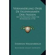 Verhandeling Over de Eigennaamen Der Friesen : Met Ses Bijlagen, Daar Toe Betrekkelijk (1774)