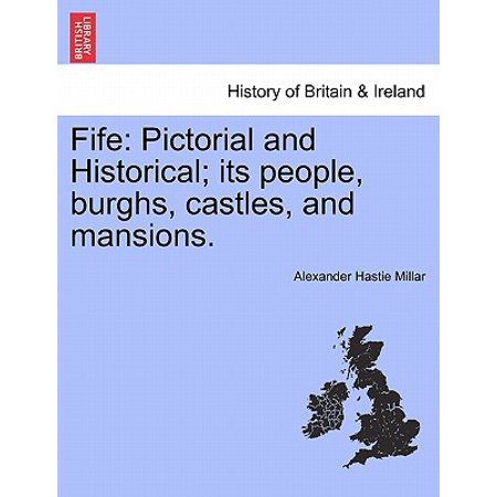Fife : Pictorial and Historical; Its People, Burghs, Castles, and Mansions. Volume II.