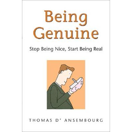 Being Genuine : Stop Being Nice, Start Being Real (Stop Being Nice And Start Being Real)