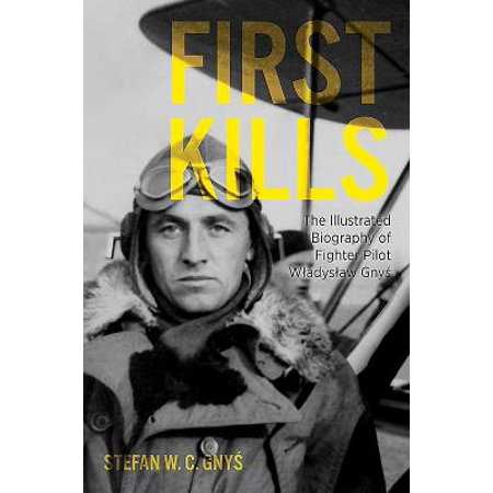 First Kills : The Illustrated Biography of Fighter Pilot Wladyslaw (First Female Fighter Pilot In The World)