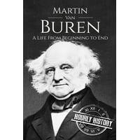 Martin Van Buren : A Life From Beginning to End