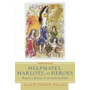Helpmates, Harlots, and Heroes, Second Edition : Women's Stories in the Hebrew Bible