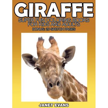 Giraffe : Super Fun Coloring Books for Kids and Adults (Bonus: 20 Sketch - Fun Coloring Pages For Adults