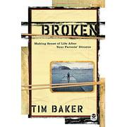 Broken : Making Sense of Life After Your Parents' Divorce