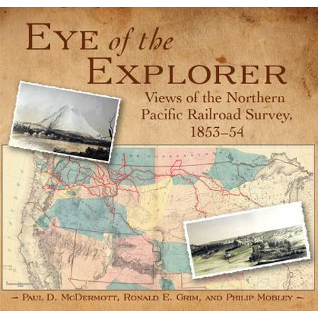 Eye Explorer (Eye of the Explorer : Views of the Northern Pacific Railroad Survey, 1853-54)