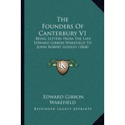 The Founders of Canterbury V1 : Being Letters from the Late Edward Gibbon Wakefield to John Robert Godley (1868)