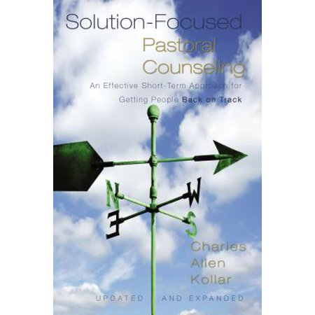 Solution-Focused Pastoral Counseling : An Effective Short-Term Approach for Getting People Back on Track