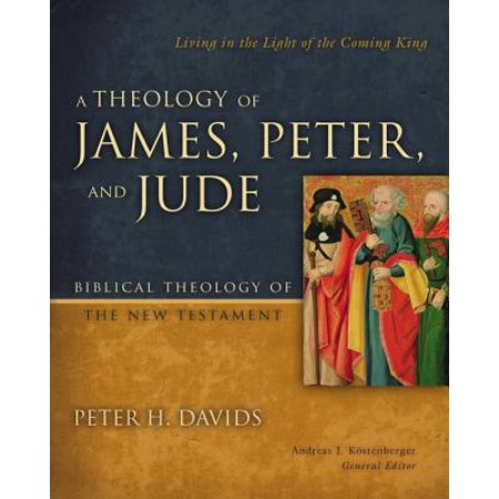 A Theology of James, Peter, and Jude : Living in the Light of the Coming King ()