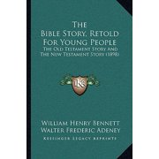 The Bible Story, Retold for Young People : The Old Testament Story and the New Testament Story (1898)