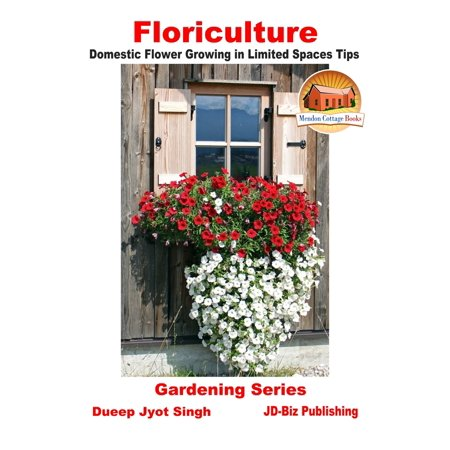 Floriculture: Domestic Flower Growing in Limited Spaces Tips - eBook