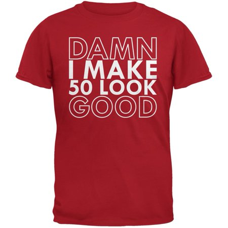 Damn I Make 50 Look Good Red Adult T-Shirt