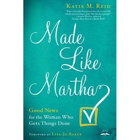 Made Like Martha : Good News for the Woman Who Gets Things