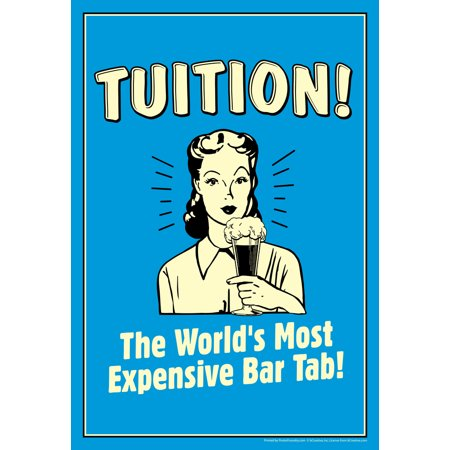 Tuition  The Worlds Most Expensive Bar Tab  Retro College Humor Poster   12X18 Inch