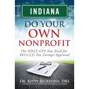 Indiana Do Your Own Nonprofit : The Only GPS You Need for 501c3 Tax Exempt Approval