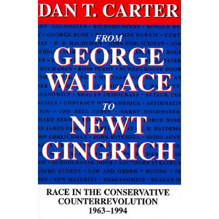 From George Wallace to Newt Gingrich : Race in the Conservative Counterrevolution, 1963--1994 -