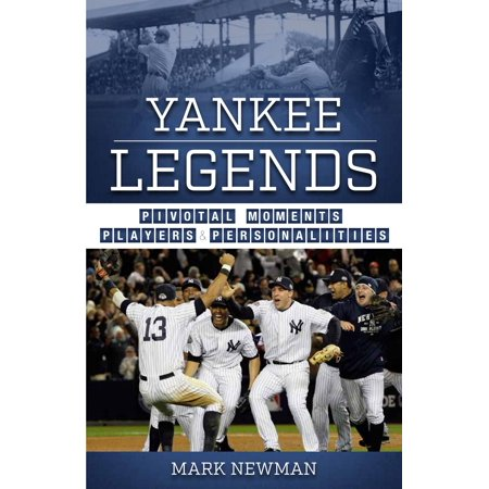 Yankee Legends : Pivotal Moments, Players, and Personalities