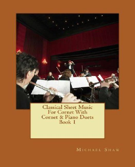 Classical SHeet Music for Cornet with Cornet & Piano Duets Book 1: Ten Easy Classical... by